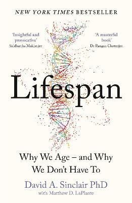Lifespan: Why We Age - and Why We Don't Have To by Dr David A. Sinclair