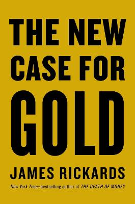 New Case for Gold by James Rickards