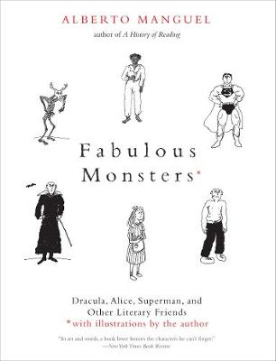 Fabulous Monsters: Dracula, Alice, Superman, and Other Literary Friends by Alberto Manguel