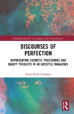 Discourses of Perfection: Representing Cosmetic Procedures and Beauty Products in UK Lifestyle Magazines book