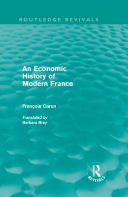 An Economic History of  Modern France by Francois Caron