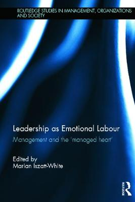 Leadership as Emotional Labour by Marian Iszatt-White