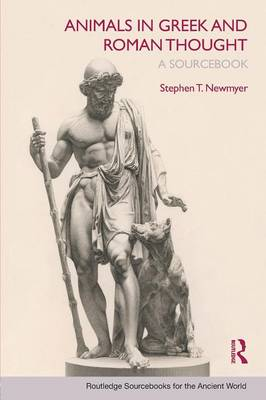 Animals in Greek and Roman Thought: A Sourcebook by Stephen T. Newmyer