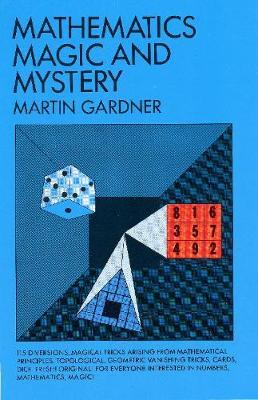 Mathematics, Magic and Mystery by Martin Gardner