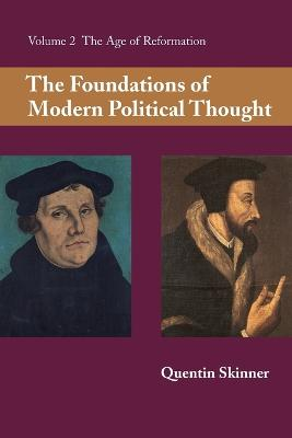 Foundations of Modern Political Thought: Volume 2, The Age of Reformation by Quentin Skinner