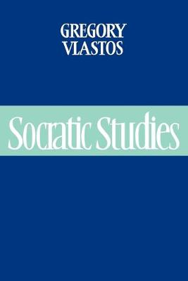 Socratic Studies by Gregory Vlastos