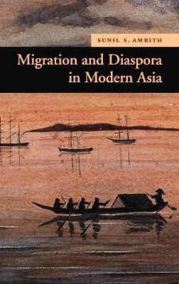Migration and Diaspora in Modern Asia by Sunil S. Amrith