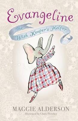 Evangeline, the Wish Keeper's Helper by Maggie Alderson