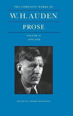 The The Complete Works of W. H. Auden The Complete Works of W. H. Auden, Volume II: Prose: 1939-1948 1939-1948 Volume 2 by W. H. Auden