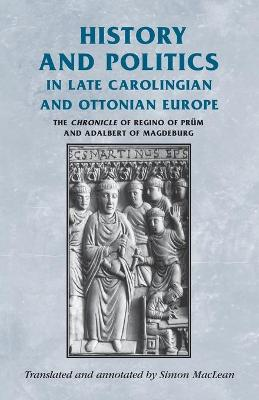 History and Politics in Late Carolingian and Ottonian Europe by Simon MacLean