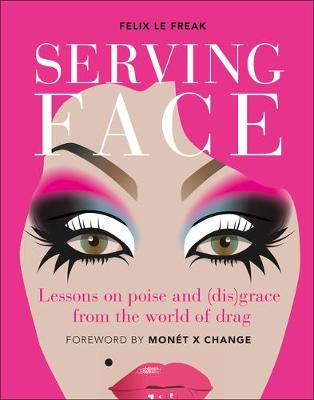Serving Face: Lessons on poise and (dis)grace from the world of drag by Felix Le Freak