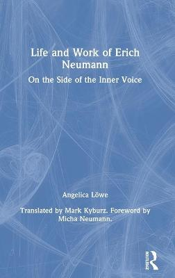 Life and Work of Erich Neumann: On the Side of the Inner Voice by Angelica Loewe