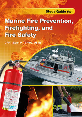 Study Guide for Marine Fire Prevention, Firefighting & Fire Safety by Sean P. Tortora