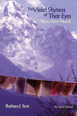 The Violet Shyness of Their Eyes: Notes from Nepal by Barbara J. Scot