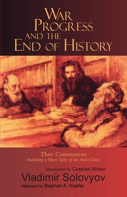 War, Progress and the End of History: Three Conversations including a Short Tale of the Antichrist by Vladimir Solov'ev