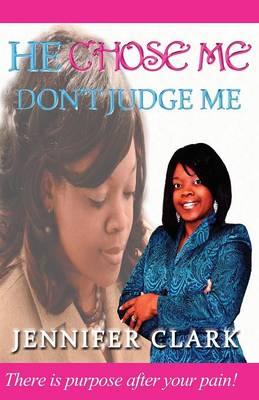 He Chose Me by Jennifer Clark