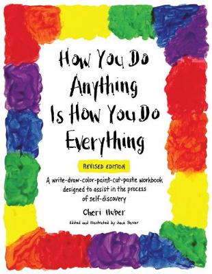How You Do Anything Is How You Do Everything by Huber Cheri
