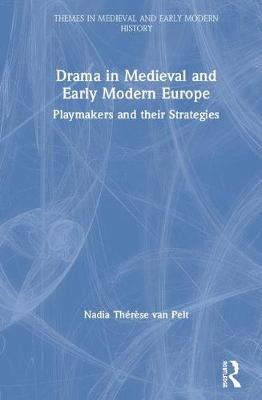 Drama in Medieval and Early Modern Europe: Playmakers and their Strategies book