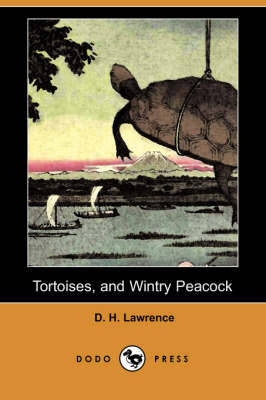 Tortoises, and Wintry Peacock (Dodo Press) by D H Lawrence