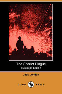 The Scarlet Plague (Illustrated Edition) (Dodo Press) by Jack London