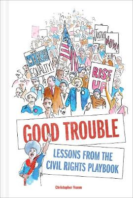 Good Trouble: Lessons from the Civil Rights Playbook for Activist by Noxon Christopher