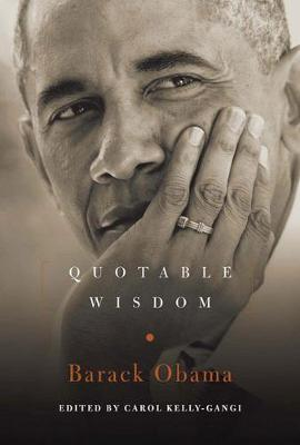 Barack Obama: Quotable Wisdom by Carol Kelly-Gangi