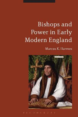 Bishops and Power in Early Modern England by Marcus K. Harmes