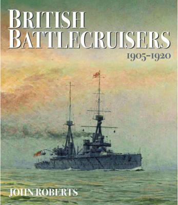 British Battlecruisers by John Roberts