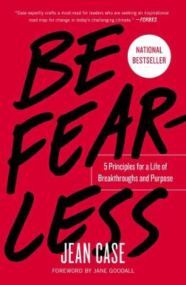 Be Fearless: 5 Principles for a Life of Breakthroughs and Purpose by Jean Case