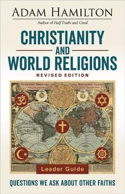 Christianity and World Religions Leader Guide Revised Edition by Adam Hamilton