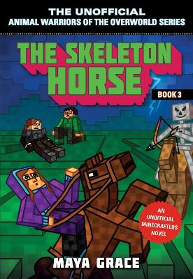The Skeleton Horse: An Unofficial Minecrafters Novel, Book 3 by Maya Grace