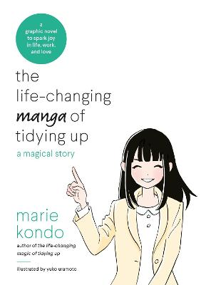 The Life-Changing Manga of Tidying Up: A Magical Story to Spark Joy in Life, Work and Love by Marie Kondo