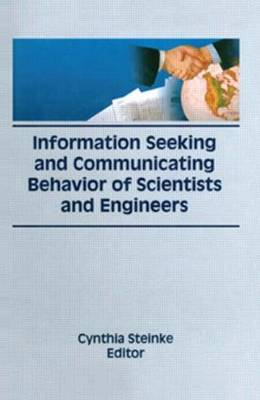 Information Seeking and Communicating Behavior of Scientists and Engineers by Cynthia Steinke