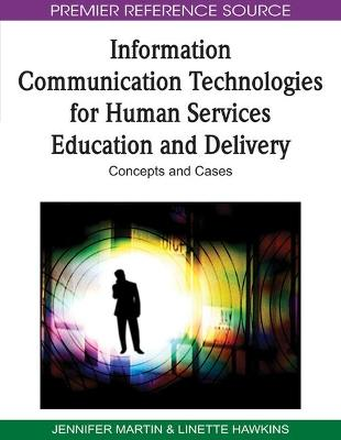 Information Communication Technologies for Human Services Education and Delivery by Jennifer Martin