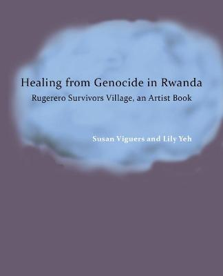 Healing from Genocide in Rwanda: The 1994 Genocide Against the Tutsi by Dr. Susan Viguers