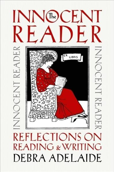 The Innocent Reader: Reflections on Reading and Writing by Debra Adelaide
