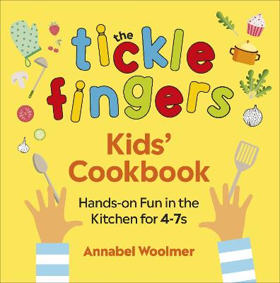 The Tickle Fingers Kids' Cookbook: Hands-on Fun in the Kitchen for 4-7s by Annabel Woolmer