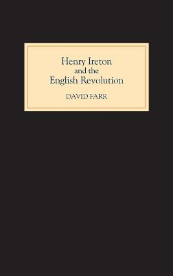 Henry Ireton and the English Revolution by David Farr