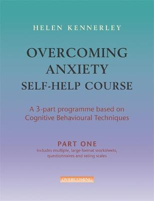 Overcoming Anxiety Self Help Course in 3 vols by Helen Kennerley