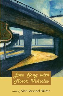 Love Song with Motor Vehicles by Alan Michael Parker