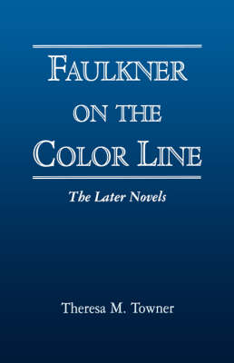 Faulkner on the Color Line by Theresa M. Towner