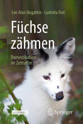Fuchse Zahmen: Domestikation Im Zeitraffer by Assistant Professor of Biology Lee Alan Dugatkin