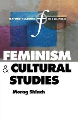 Feminism and Cultural Studies by Morag Shiach