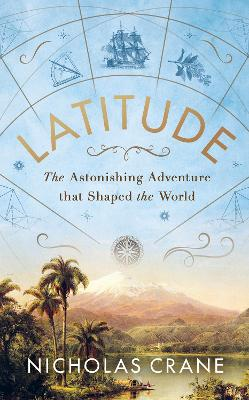 Latitude: The astonishing journey to discover the shape of the earth by Nicholas Crane