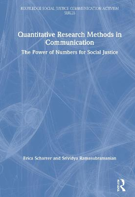 Quantitative Research Methods in Communication: The Power of Numbers for Social Justice by Erica Scharrer