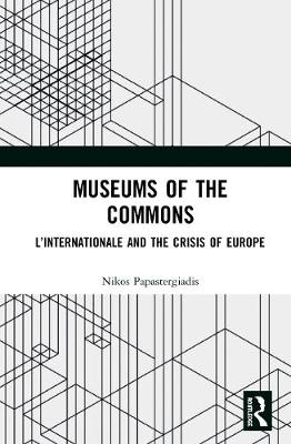 Museums of the Commons: L'Internationale and the Crisis of Europe book
