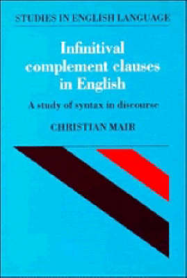 Infinitival Complement Clauses in English by Christian Mair