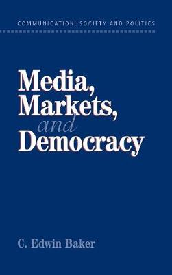 Media, Markets, and Democracy by C. Edwin Baker