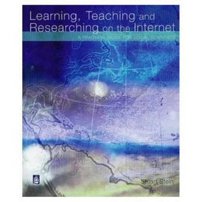 Learning, Teaching and Researching on the Internet by Stuart Stein