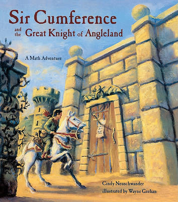 Sir Cumference and the Great Knight of Angleland by CINDY NEUSCHWANDER